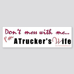 Don't mess with me... (wife) Bumper Sticker